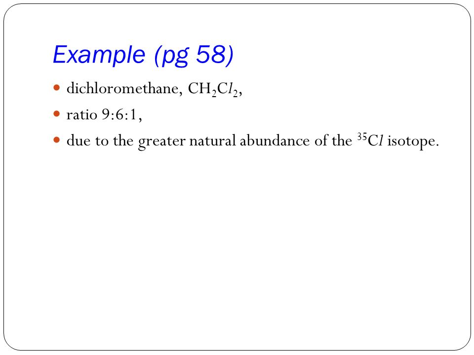 Example (pg 58) dichloromethane, CH2Cl2, ratio 9:6:1,