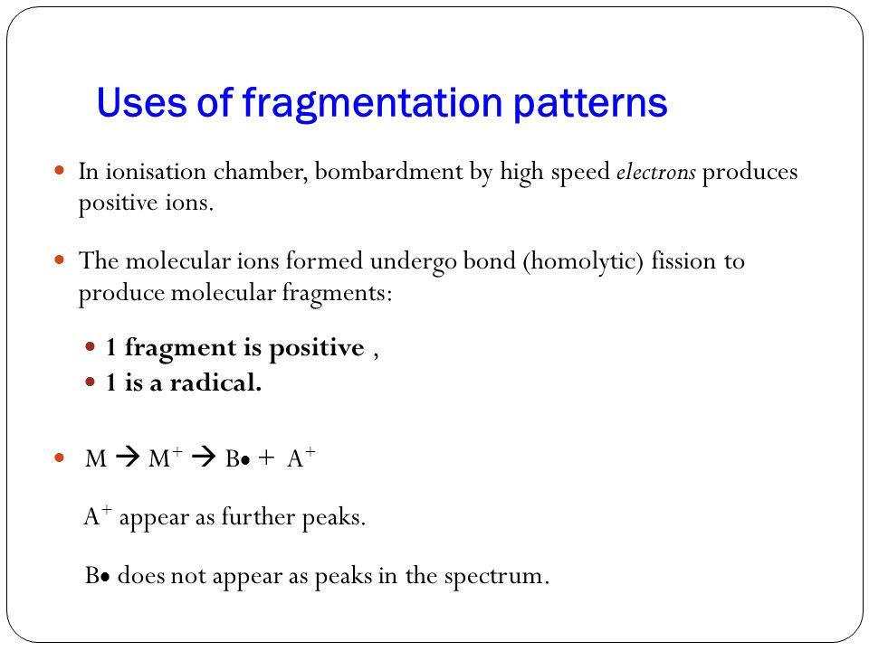 Uses of fragmentation patterns