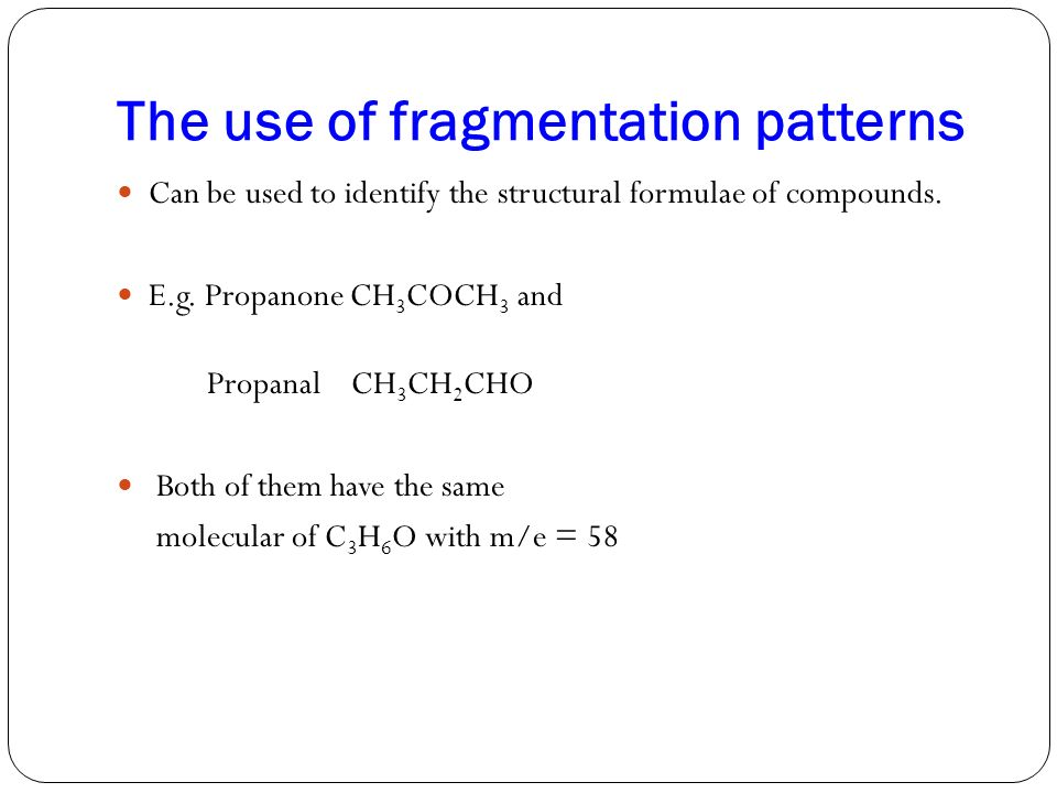 The use of fragmentation patterns