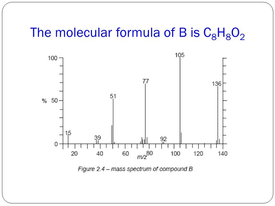 The molecular formula of B is C8H8O2