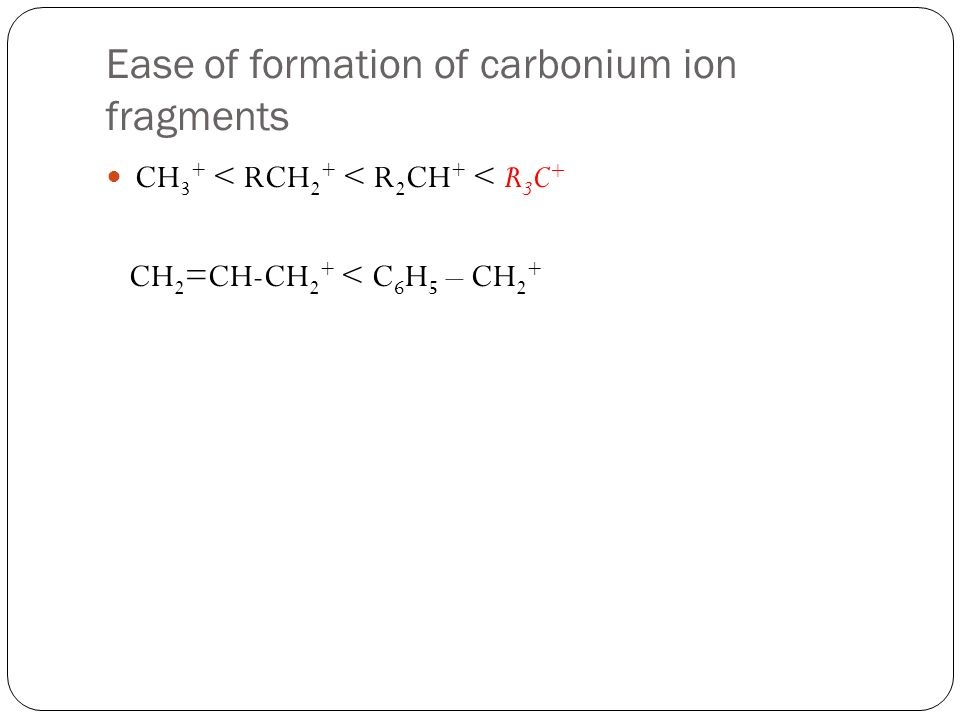 Ease of formation of carbonium ion fragments