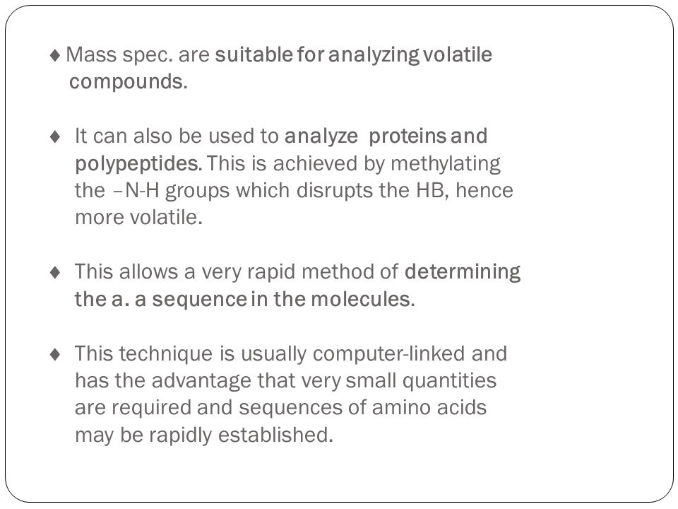 Mass spec. are suitable for analyzing volatile compounds