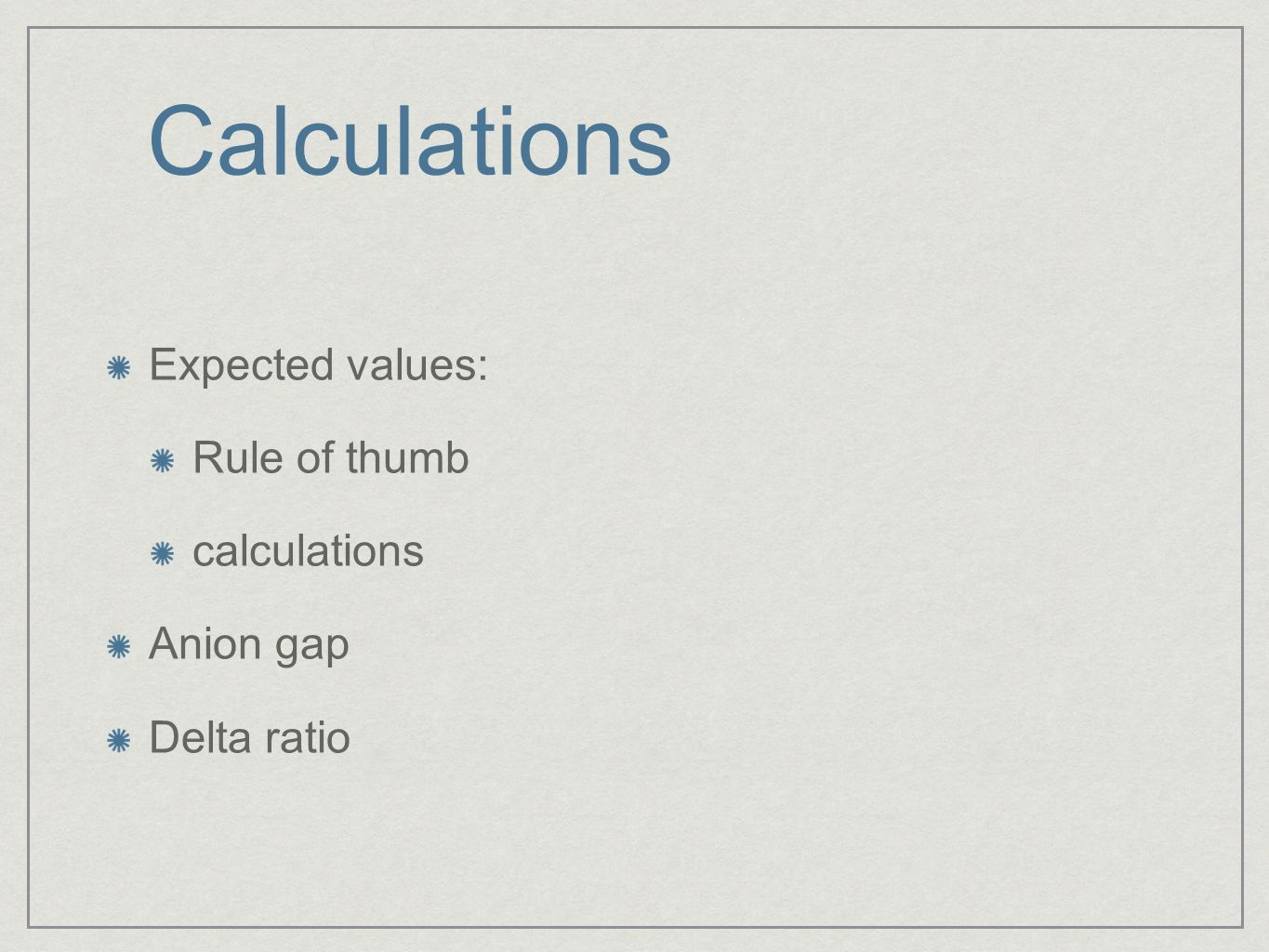 Calculations Expected values: Rule of thumb calculations Anion gap