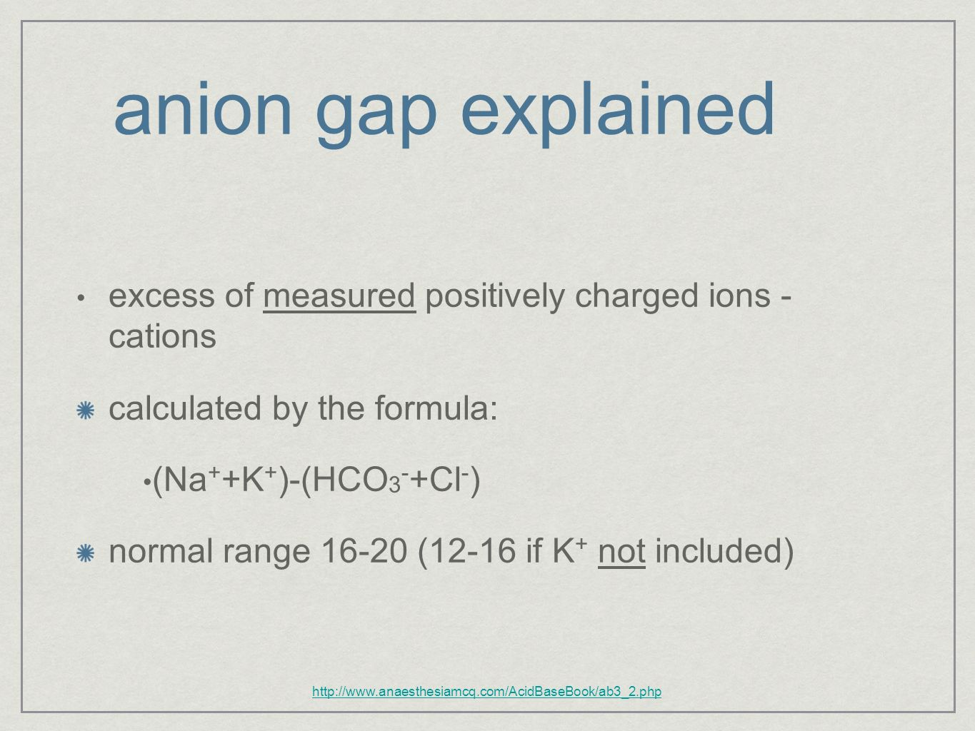 anion gap explained excess of measured positively charged ions - cations. calculated by the formula: