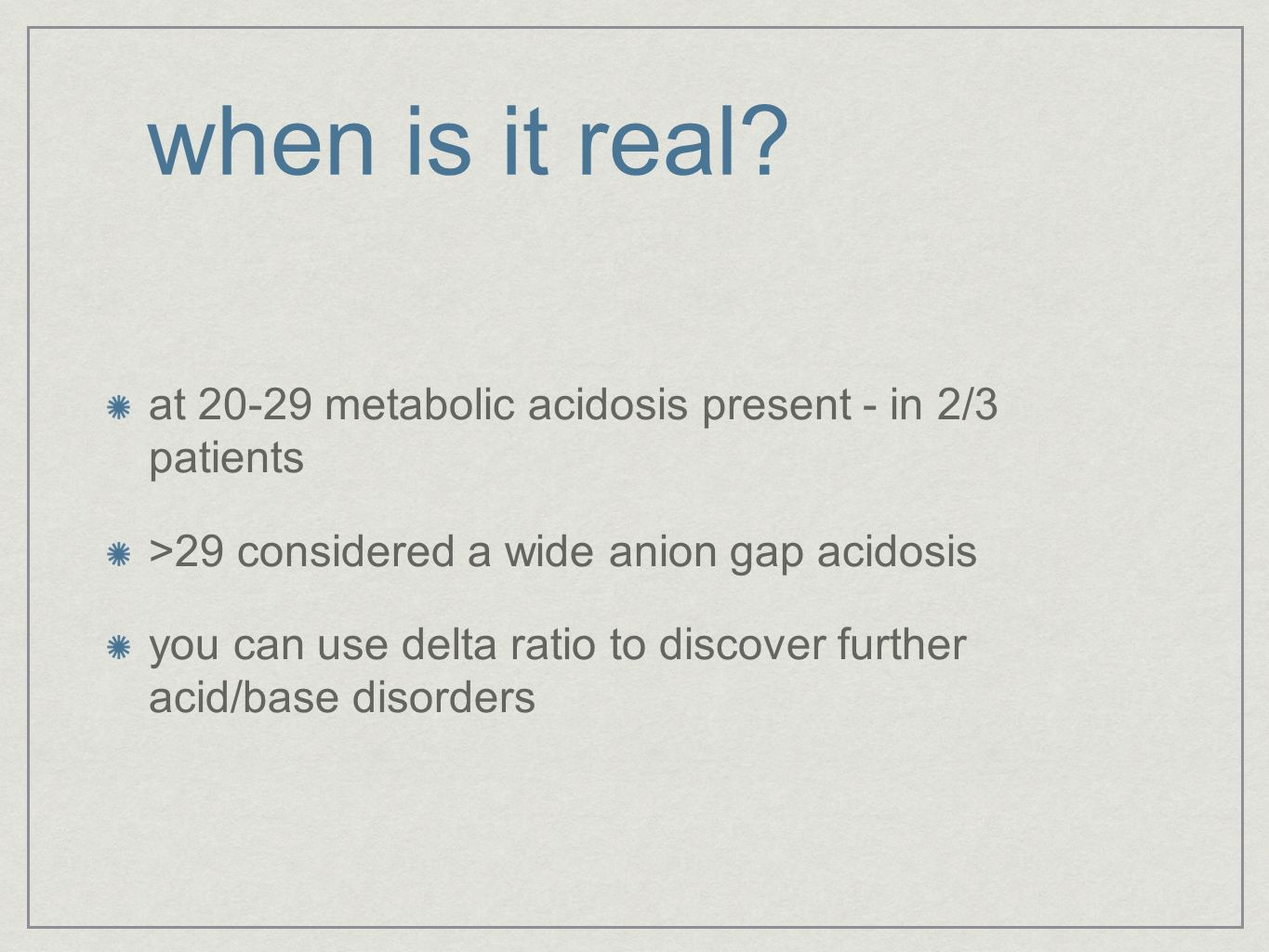 when is it real at 20-29 metabolic acidosis present - in 2/3 patients