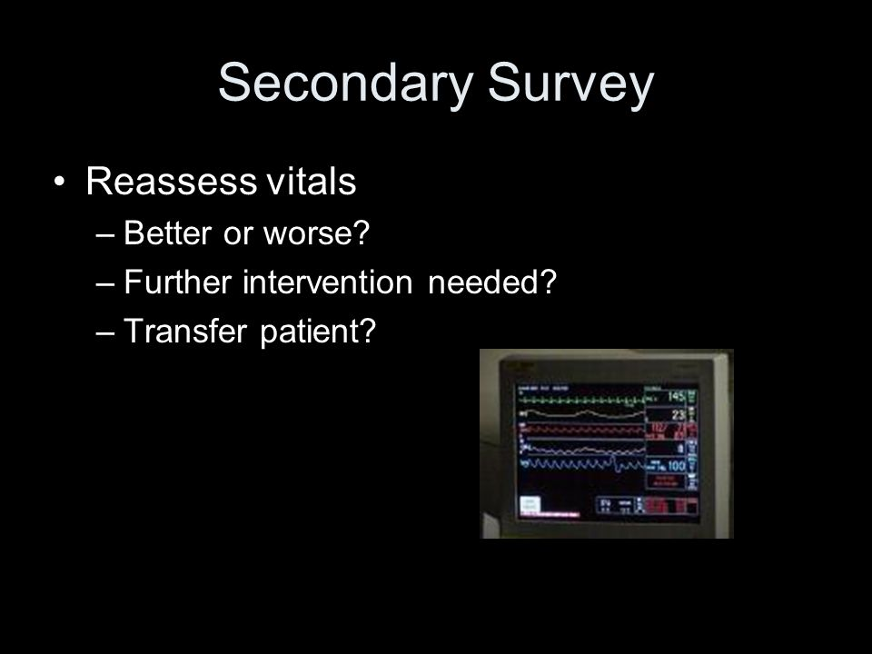 Secondary Survey Reassess vitals Better or worse