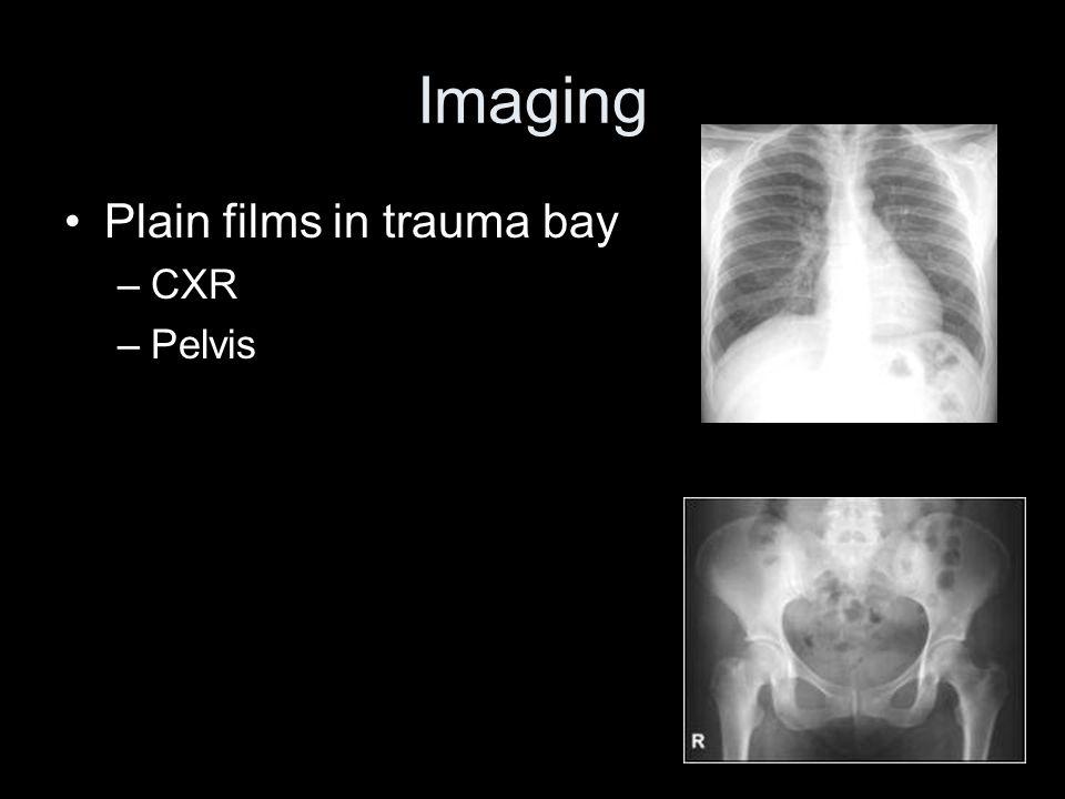 Imaging Plain films in trauma bay CXR Pelvis