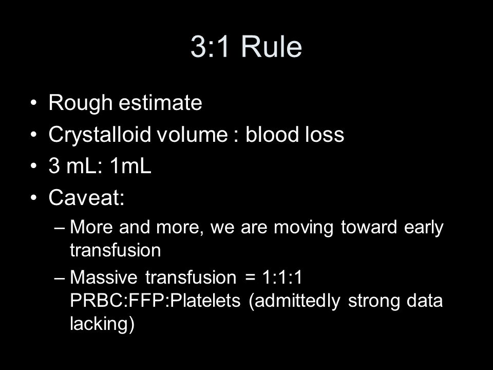 3:1 Rule Rough estimate Crystalloid volume : blood loss 3 mL: 1mL
