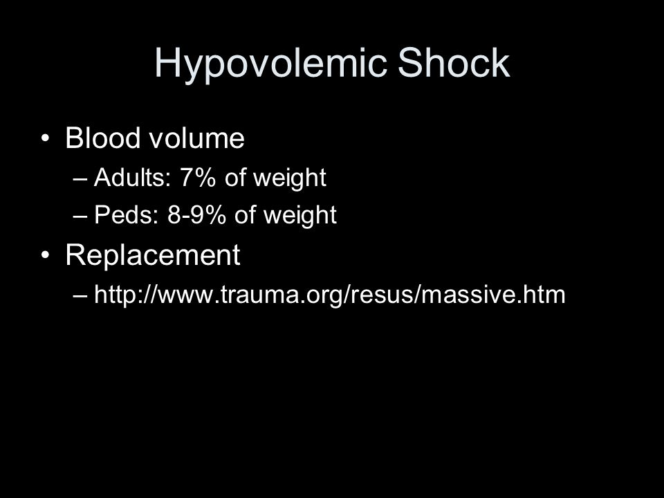 Hypovolemic Shock Blood volume Replacement Adults: 7% of weight