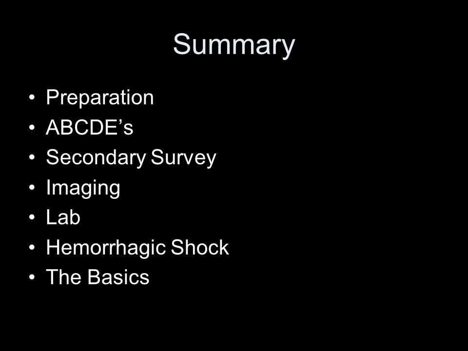 Summary Preparation ABCDE's Secondary Survey Imaging Lab