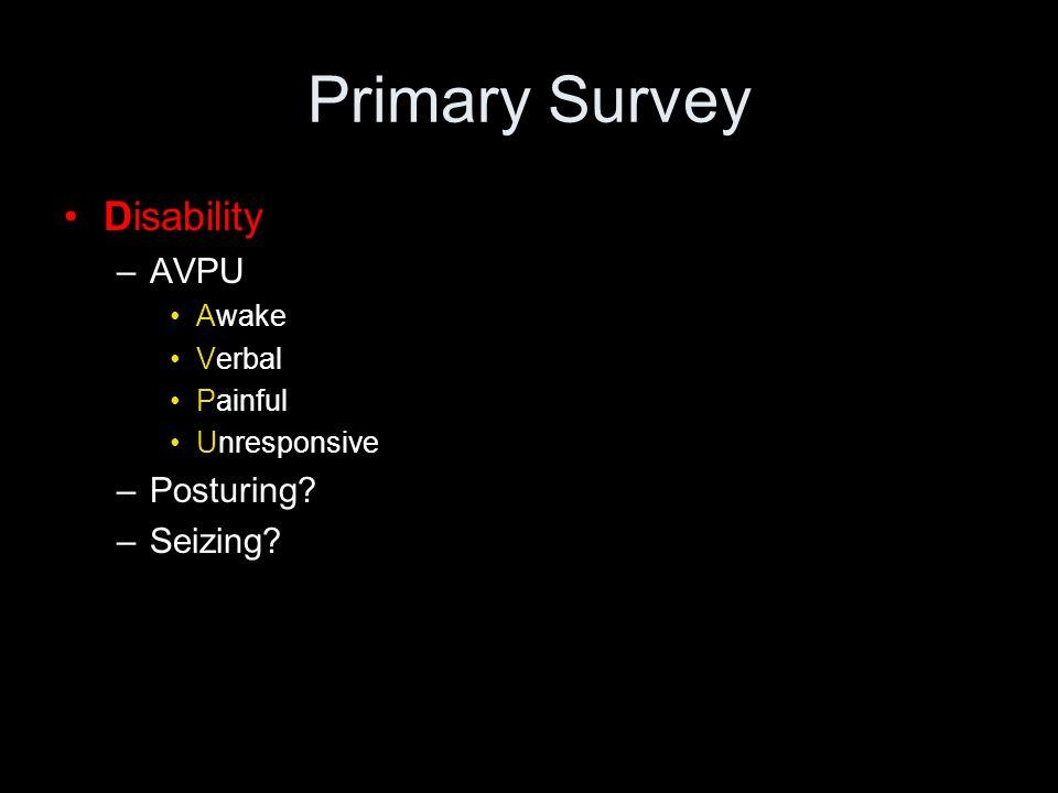 Primary Survey Disability AVPU Posturing Seizing Awake Verbal