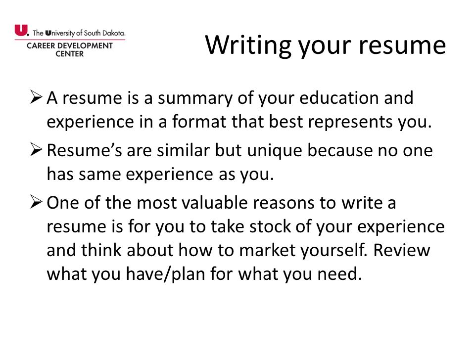 Writing your resume A resume is a summary of your education and experience in a format that best represents you.