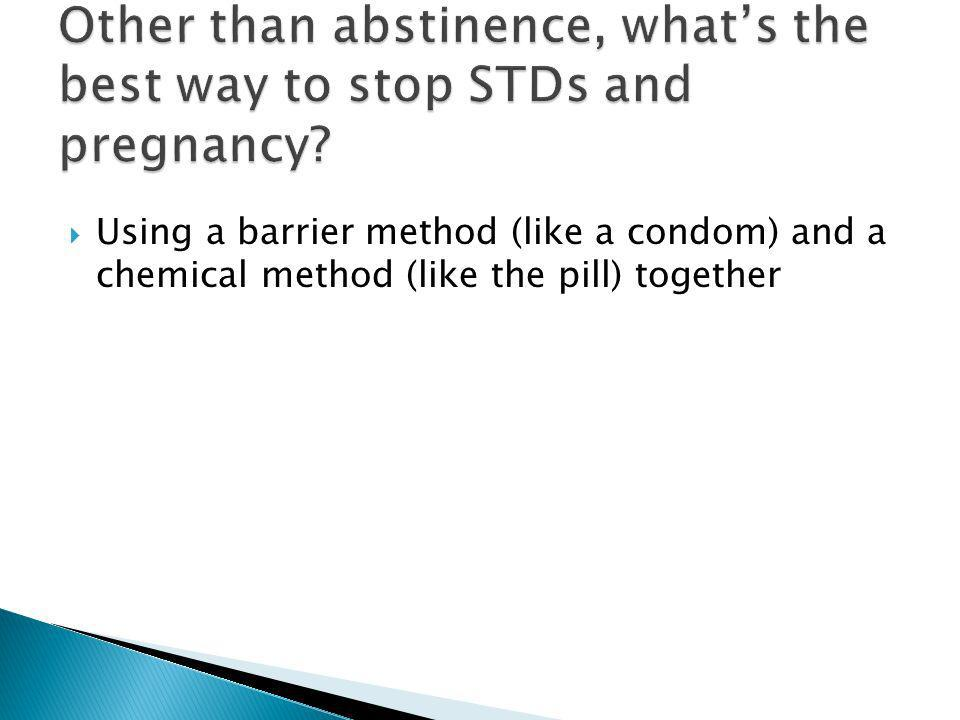 Other than abstinence, what's the best way to stop STDs and pregnancy