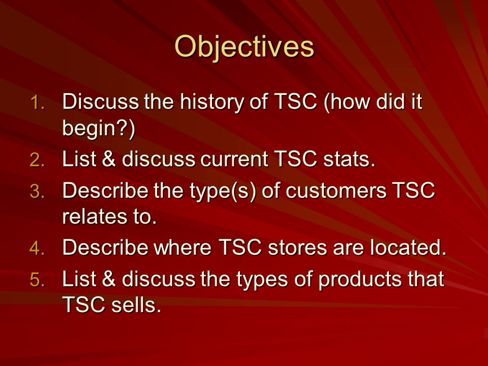 Objectives Discuss the history of TSC (how did it begin )