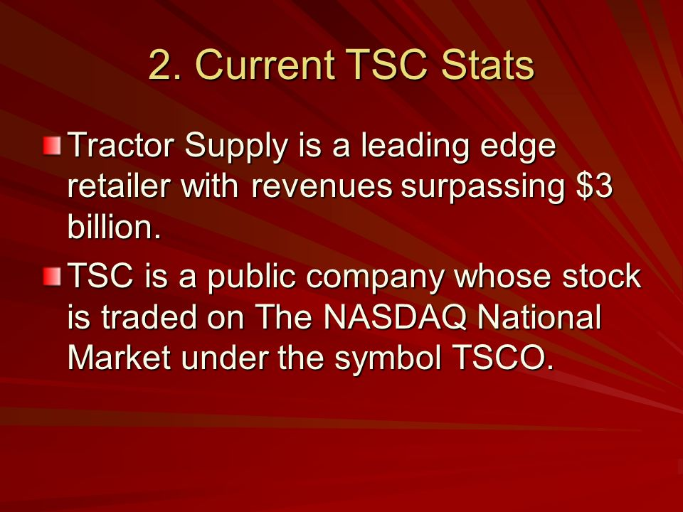 2. Current TSC Stats Tractor Supply is a leading edge retailer with revenues surpassing $3 billion.