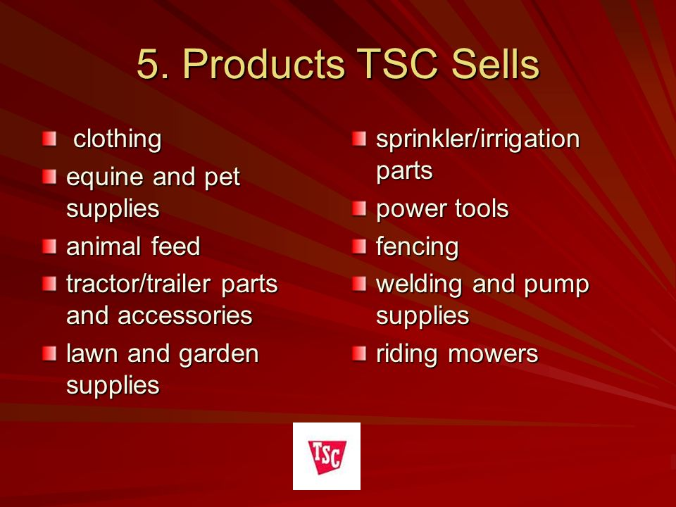 5. Products TSC Sells clothing equine and pet supplies animal feed