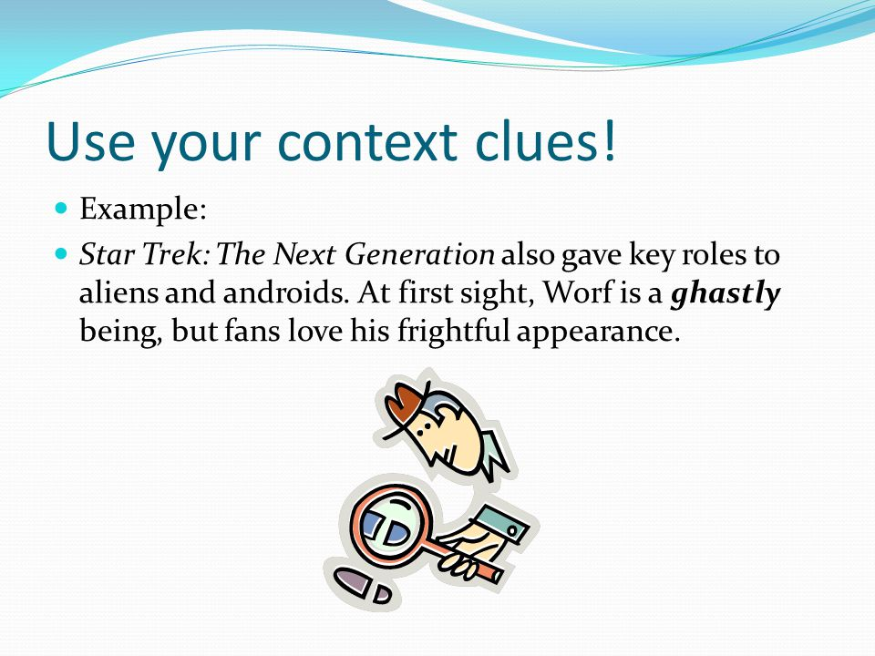 Use your context clues! Example: