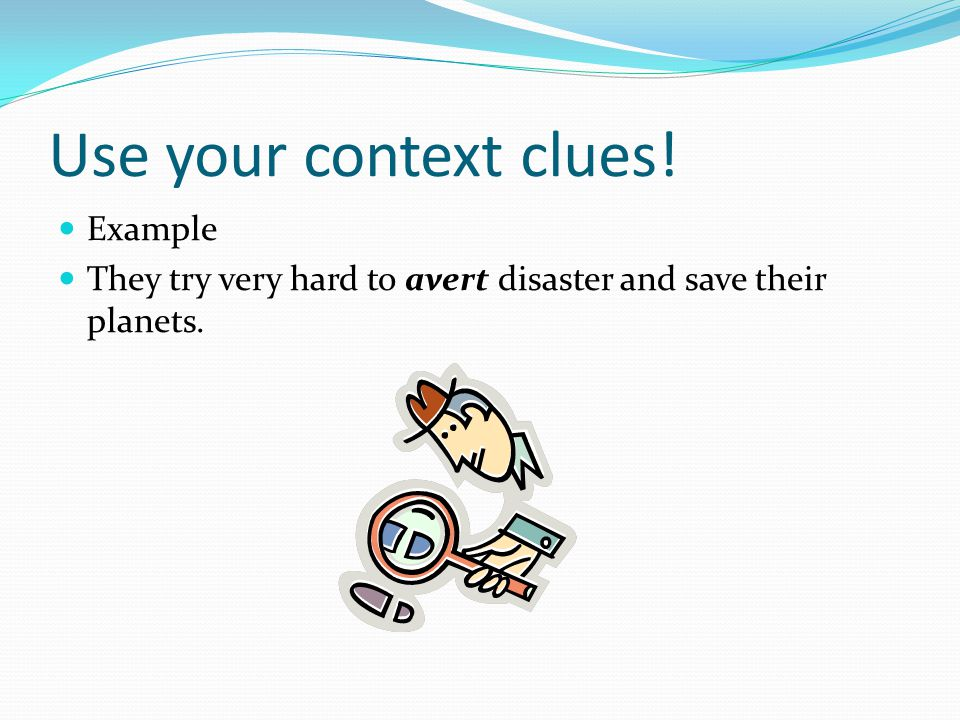 Use your context clues! Example