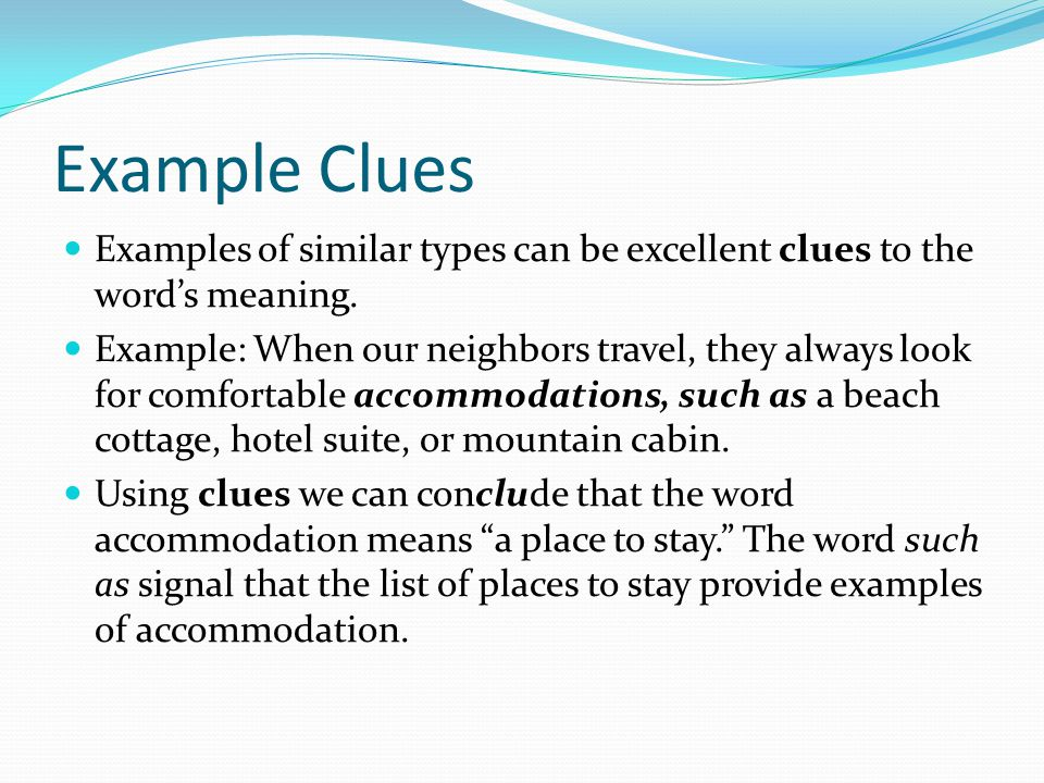 Example Clues Examples of similar types can be excellent clues to the word's meaning.