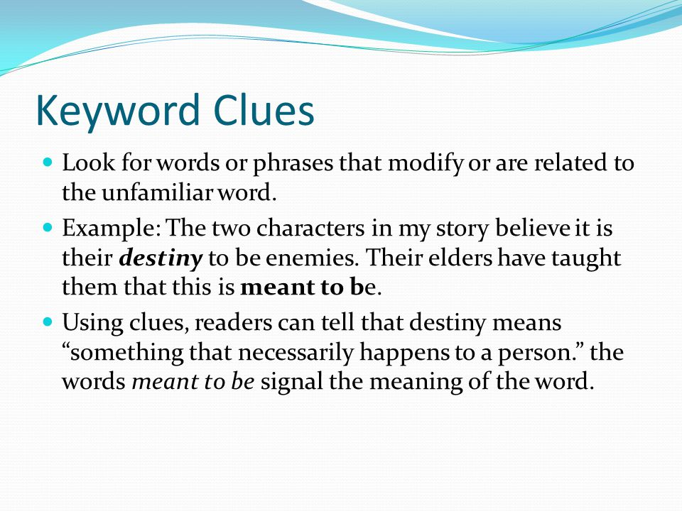 Keyword Clues Look for words or phrases that modify or are related to the unfamiliar word.