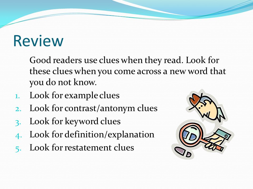 Review Good readers use clues when they read. Look for these clues when you come across a new word that you do not know.