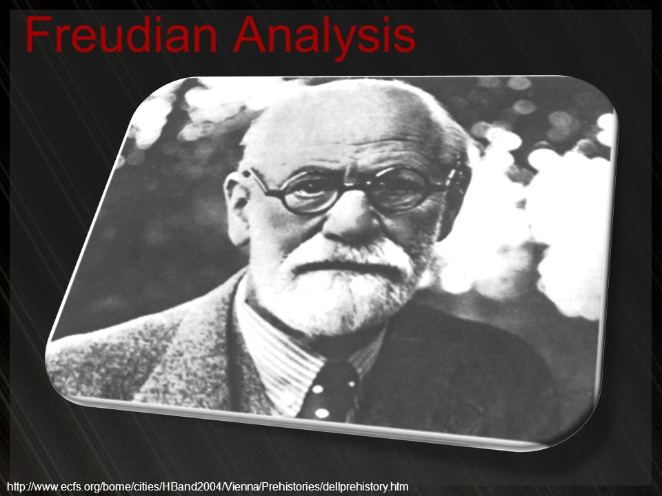 Freudian Analysis http://www.ecfs.org/bome/cities/HBand2004/Vienna/Prehistories/dellprehistory.htm