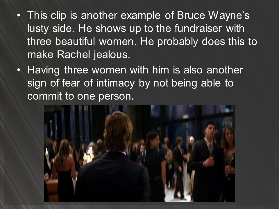 This clip is another example of Bruce Wayne's lusty side