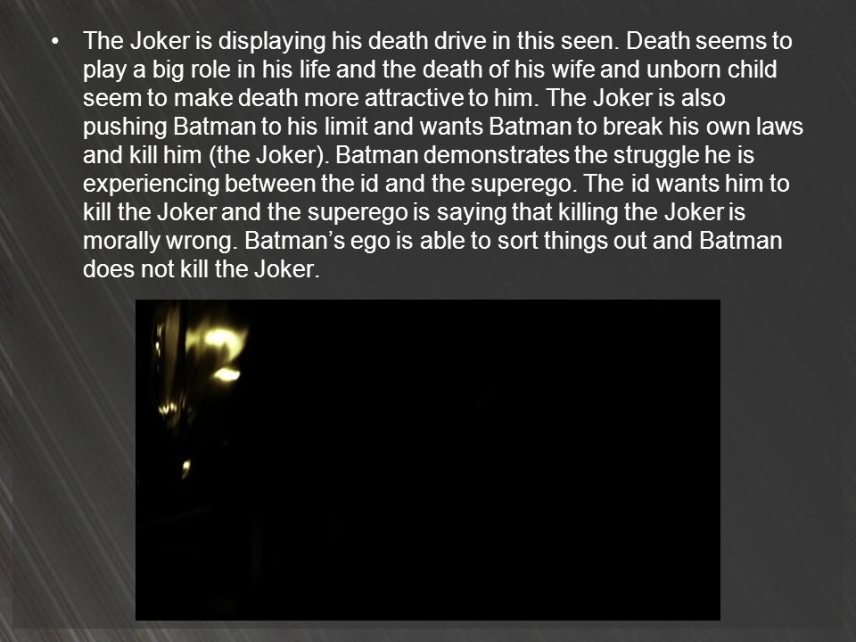 The Joker is displaying his death drive in this seen