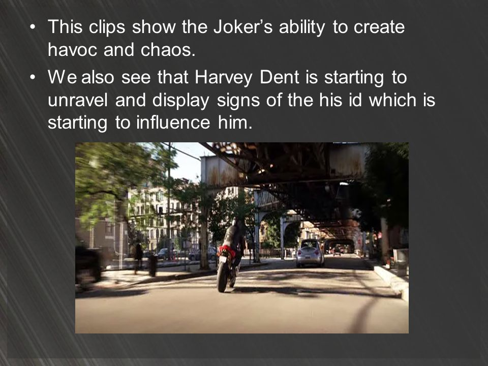 This clips show the Joker's ability to create havoc and chaos.