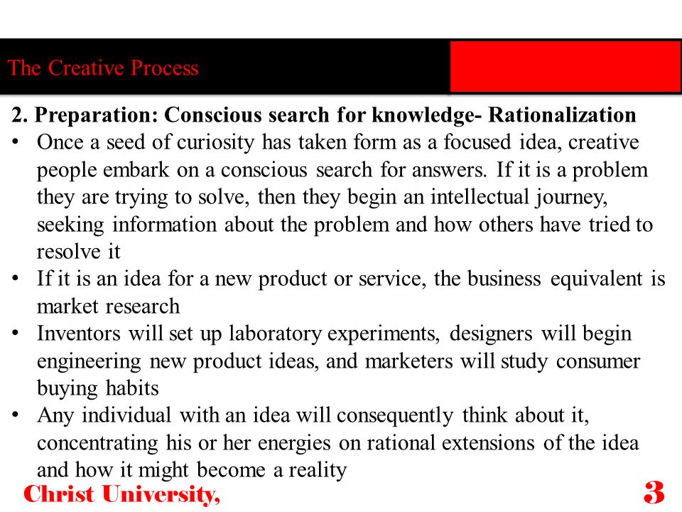 The Creative Process 2. Preparation: Conscious search for knowledge- Rationalization.
