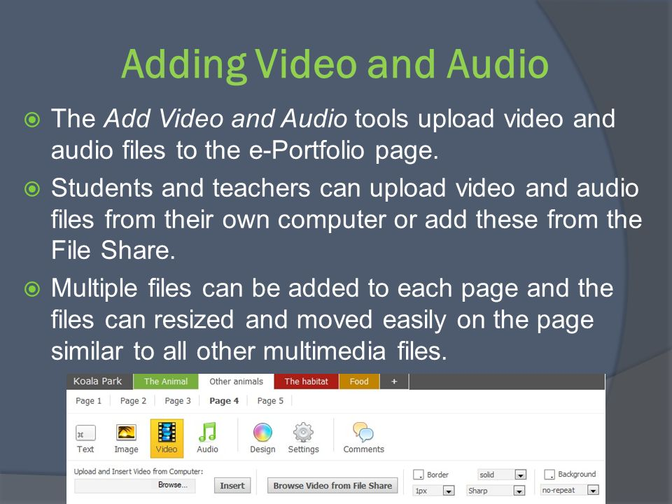 Adding Video and Audio The Add Video and Audio tools upload video and audio files to the e-Portfolio page.