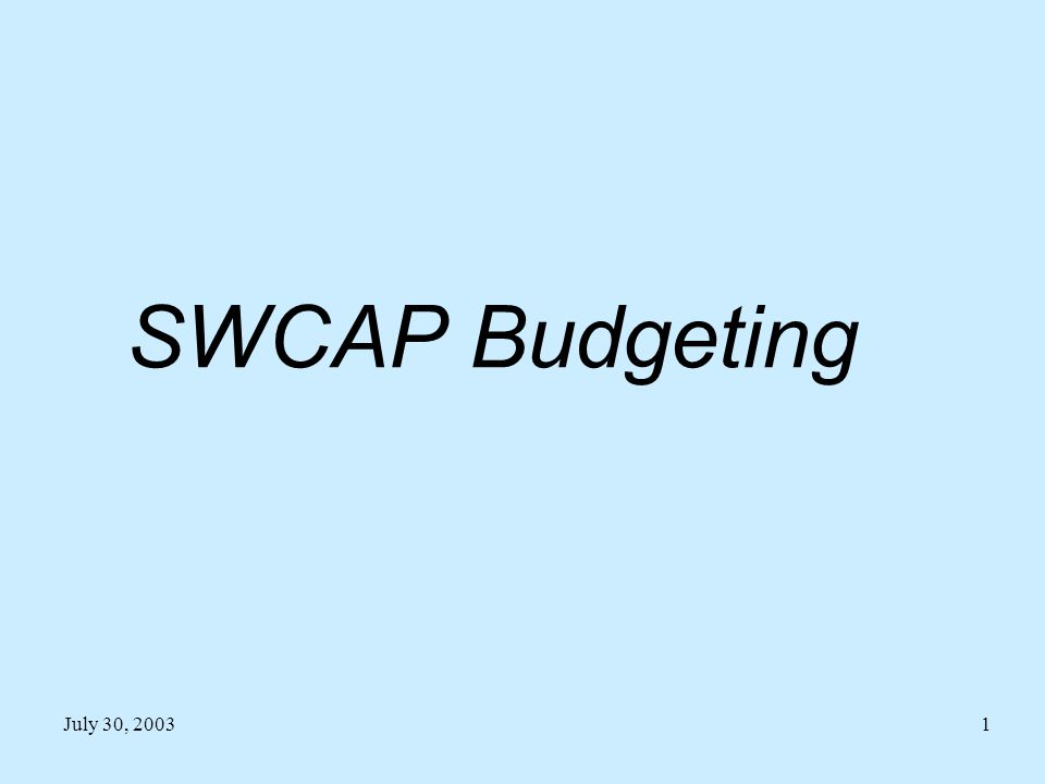 SWCAP Budgeting July 30, 2003