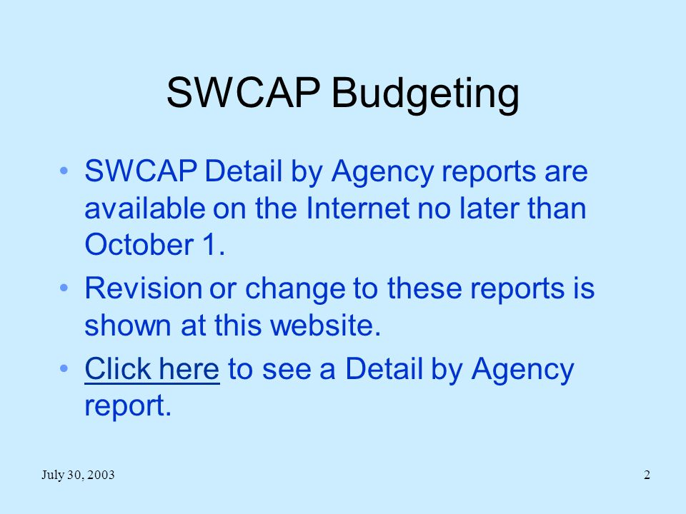 SWCAP Budgeting SWCAP Detail by Agency reports are available on the Internet no later than October 1.