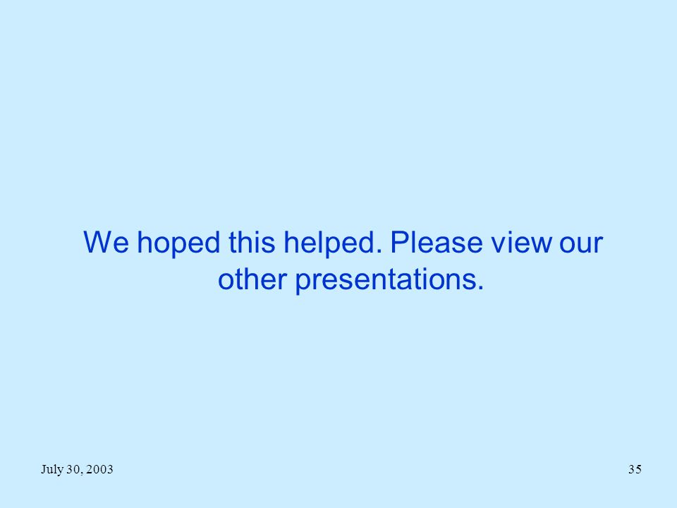 We hoped this helped. Please view our other presentations.