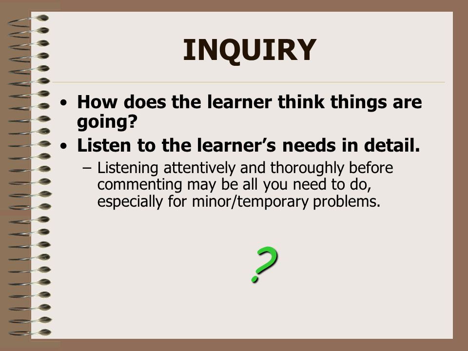 INQUIRY How does the learner think things are going
