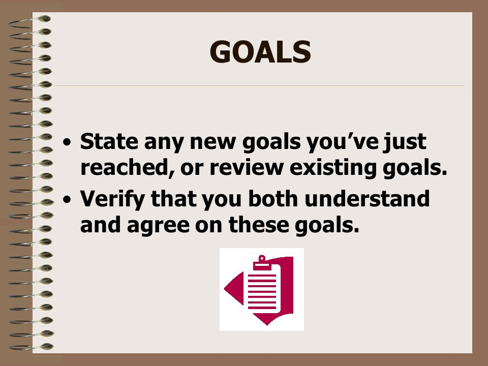 GOALS State any new goals you've just reached, or review existing goals.