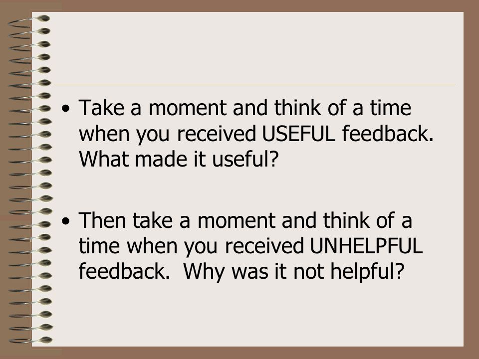 Take a moment and think of a time when you received USEFUL feedback