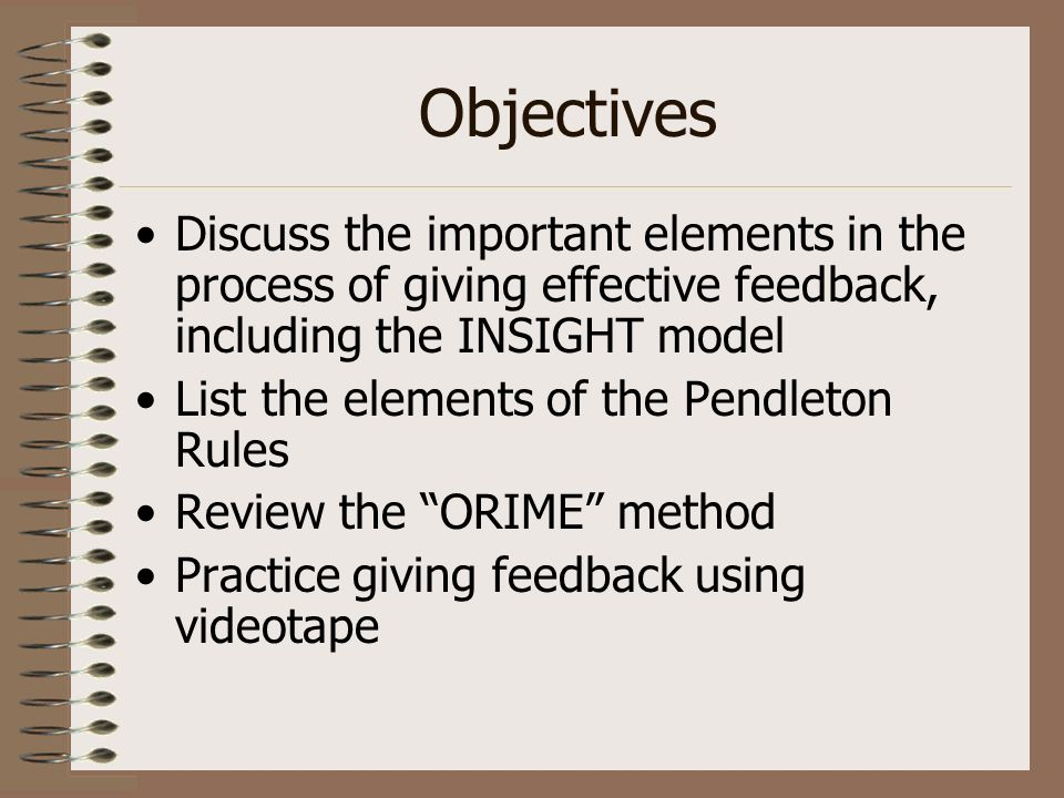 ObjectivesDiscuss the important elements in the process of giving effective feedback, including the INSIGHT model.