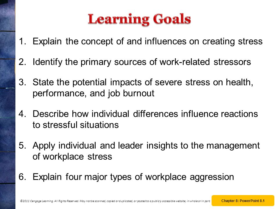 Learning Goals Explain the concept of and influences on creating stress. Identify the primary sources of work-related stressors.