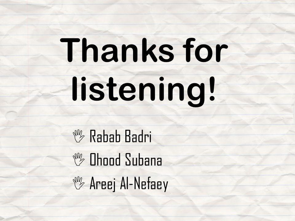 Thanks for listening! Rabab Badri Ohood Subana Areej Al-Nefaey