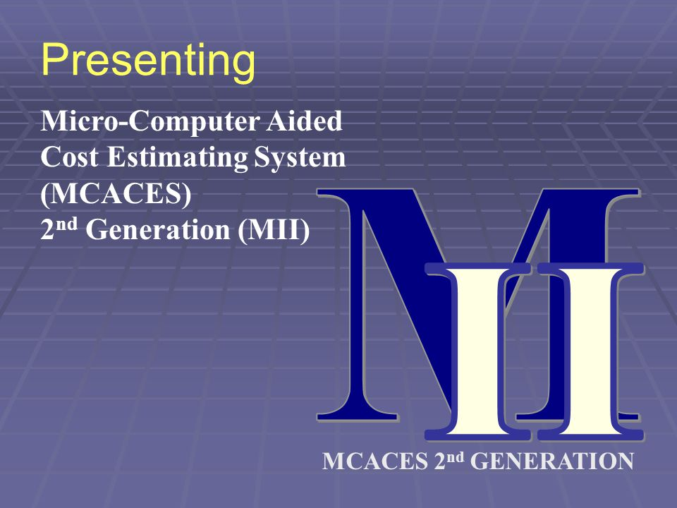 M II Presenting Micro-Computer Aided Cost Estimating System (MCACES)