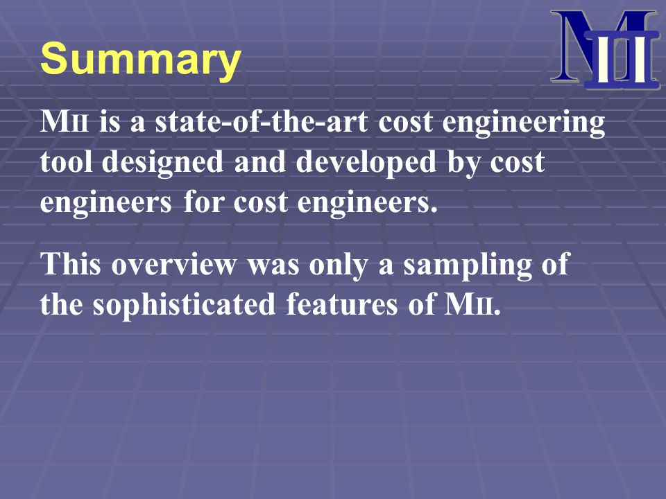 M II. Summary. MII is a state-of-the-art cost engineering tool designed and developed by cost engineers for cost engineers.