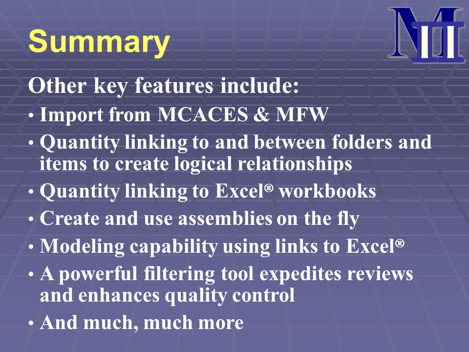 M II Summary Other key features include: Import from MCACES & MFW