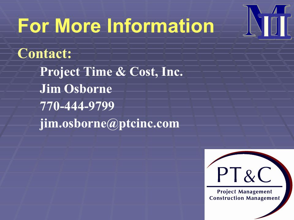 M II For More Information Contact: Project Time & Cost, Inc.