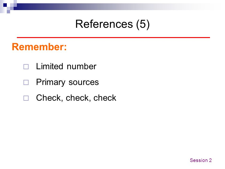 References (5) Remember: Limited number Primary sources