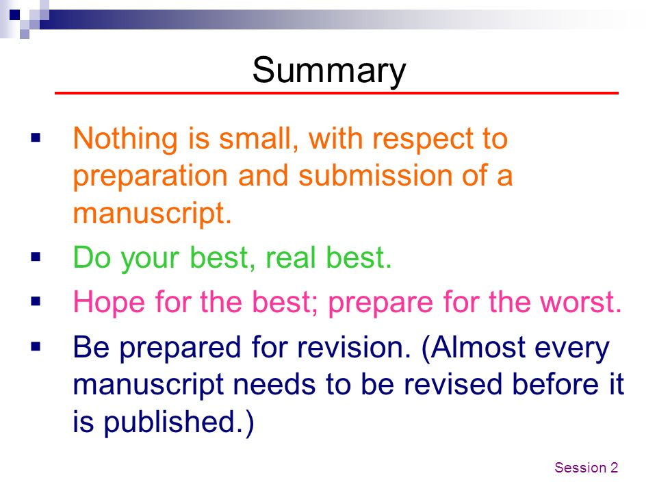 Summary Nothing is small, with respect to preparation and submission of a manuscript. Do your best, real best.