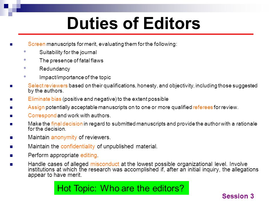 Duties of Editors Hot Topic: Who are the editors Session 3