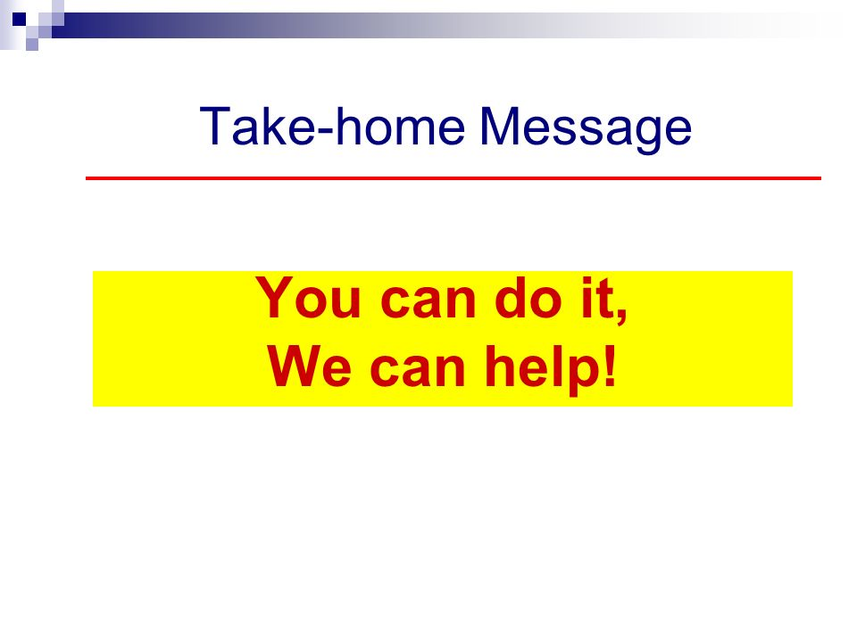 Take-home Message You can do it, We can help!
