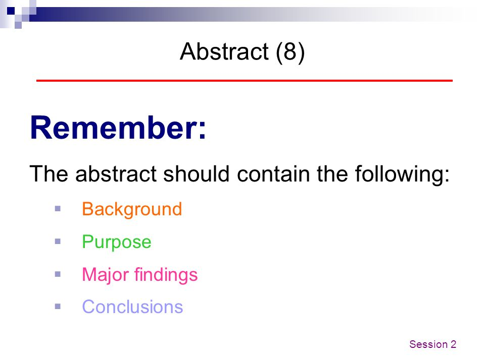 Remember: Abstract (8) The abstract should contain the following: