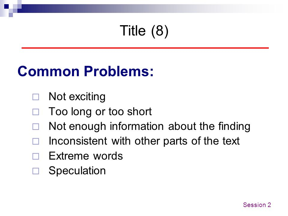 Title (8) Common Problems: Not exciting Too long or too short